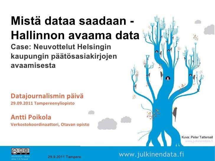 Mistä dataa saadaan -Hallinnon avaama dataCase: Neuvottelut Helsinginkaupungin päätösasiakirjojenavaamisestaDatajournalism...