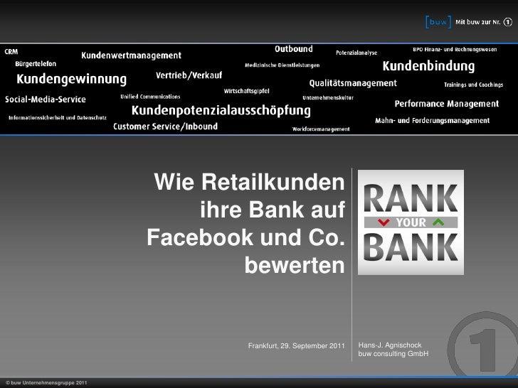 Wie Retailkundenihre Bank auf Facebook und Co. bewerten<br />Hans-J. Agnischock<br />buw consulting GmbH<br />Frankfurt, 2...