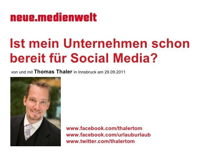 Ist mein Unternehmen schon bereit für Social Media? von und mit  Thomas Thaler  in Innsbruck  am 29.09.2011 www.facebook.c...