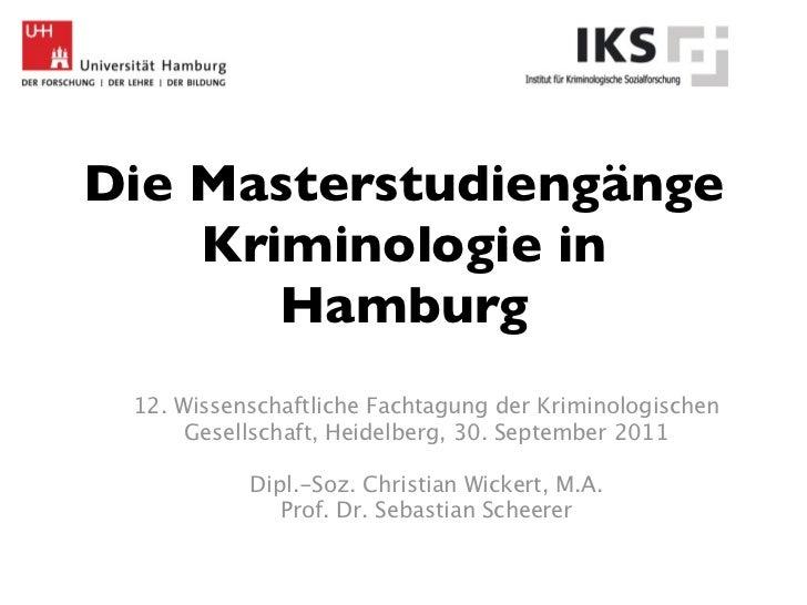 Die Masterstudiengänge    Kriminologie in       Hamburg 12. Wissenschaftliche Fachtagung der Kriminologischen      Gesells...