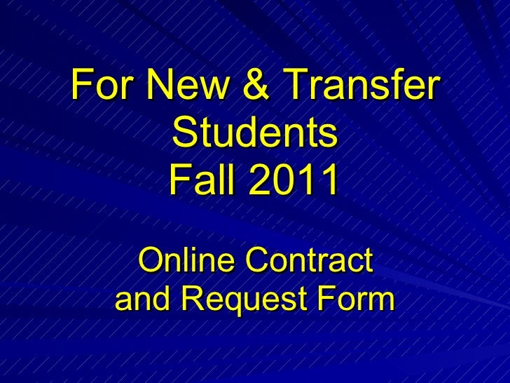 For New & Transfer Students Fall 2011 Online Contract and Request Form