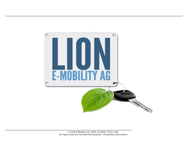 © LION E-Mobility AG, WKN: A1JG3H, Ticker: LMIAll rights reserved. Confidential Business / Proprietary Information.