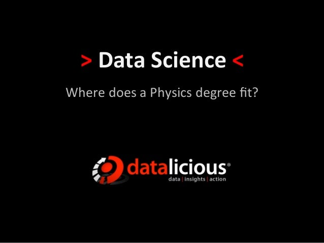 >	  Data	  Science	  <	  Where	  does	  a	  Physics	  degree	  fit?