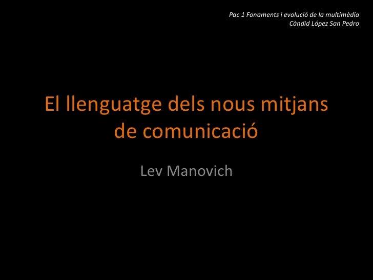El llenguatge dels nous mitjans de comunicació<br />Lev Manovich<br />Pac 1 Fonaments i evolució de la multimèdia<br />Càn...
