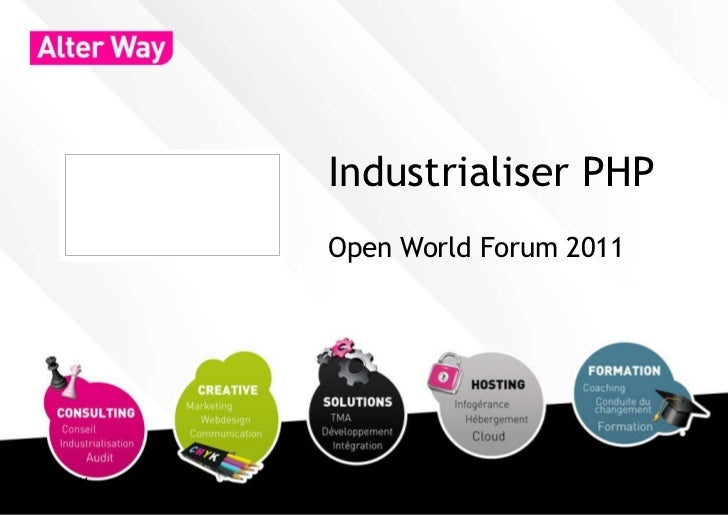 Industrialiser PHP           Open World Forum 201123/09/11                           1