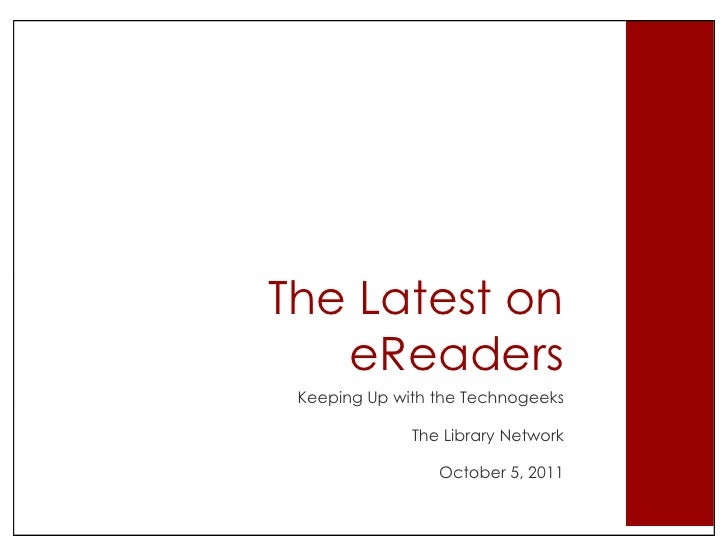 The Latest on eReaders<br />Keeping Up with the Technogeeks<br />The Library Network<br />October 5, 2011<br />