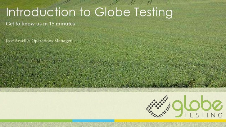 Introduction to Globe TestingGet to know us in 15 minutesJose Aracil // Operations Manager