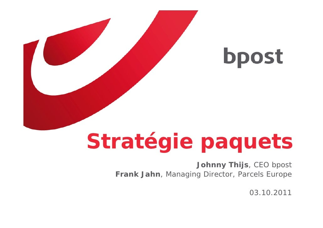Stratégie paquets                     Johnny Thijs, CEO bpost  Frank Jahn, Managing Director, Parcels Europe              ...