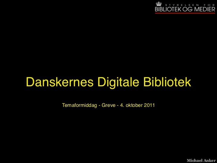 Danskernes Digitale Bibliotek      Temaformiddag - Greve - 4. oktober 2011                                                ...
