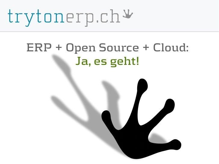 ERP + Open Source + Cloud:       Ja, es geht!