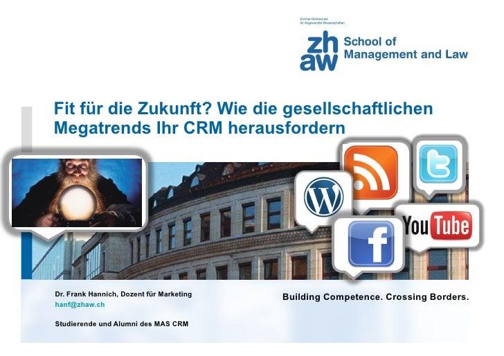 Fit für die Zukunft? Wie die gesellschaftlichen Megatrends Ihr CRM herausfordern <ul><li>Dr. Frank Hannich, Dozent für Mar...
