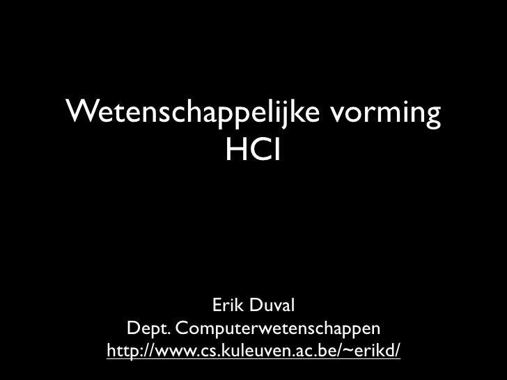 Wetenschappelijke vorming         HCI              Erik Duval     Dept. Computerwetenschappen  http://www.cs.kuleuven.ac.b...
