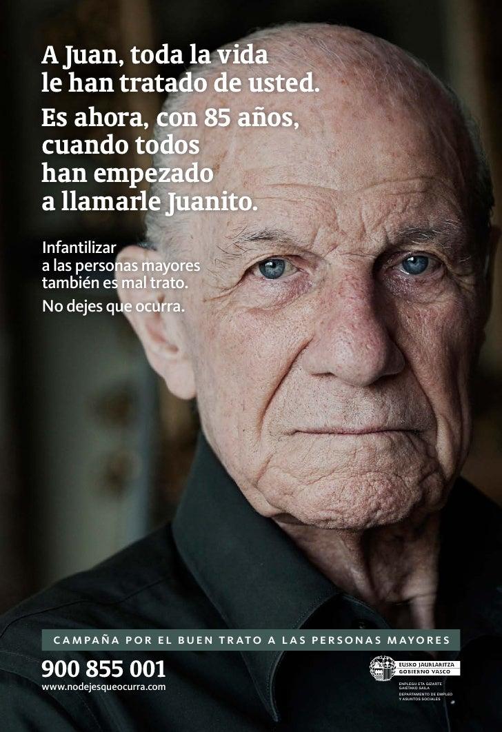 A Juan, toda la vidale han tratado de usted.Es ahora, con 85 años,cuando todoshan empezadoa llamarle Juanito.Infantilizara...
