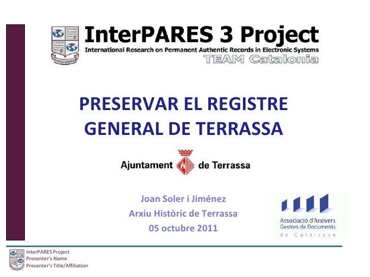 PRESERVAR EL REGISTRE GENERAL DE TERRASSA<br />Joan Soler i Jiménez <br />Arxiu Històric de Terrassa<br />05 octubre 2011<...