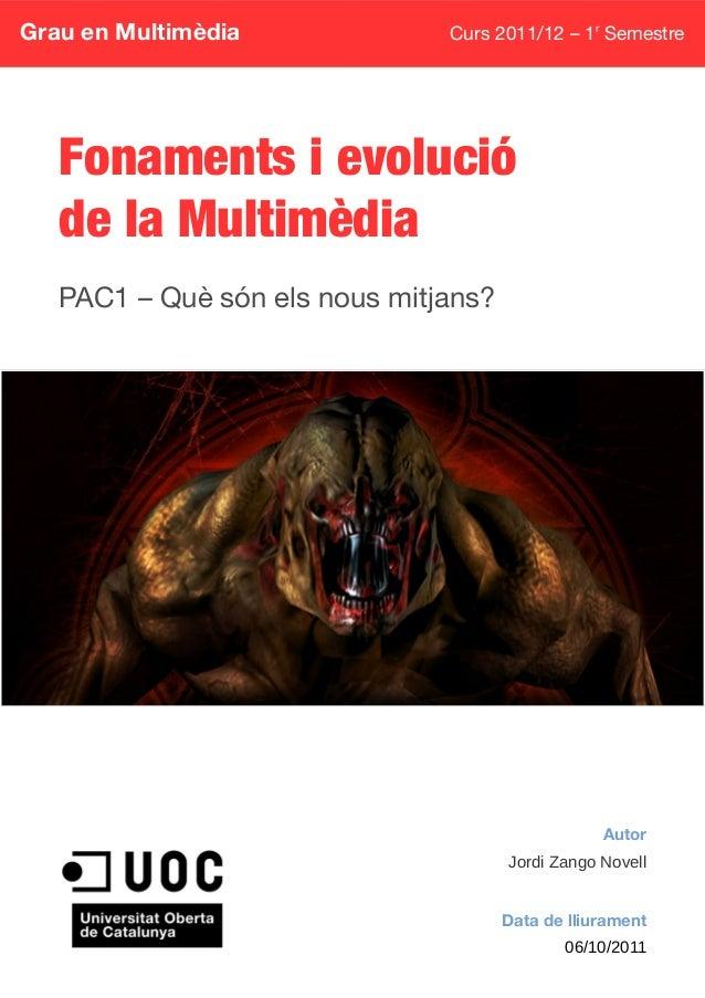 Grau en Multimèdia Curs 2011/12 – 1r Semestre Fonaments i evolució de la Multimèdia PAC1 – Què són els nous mitjans? Autor...