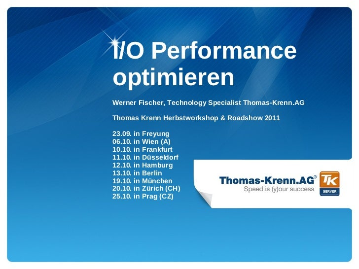 I/O PerformanceoptimierenWerner Fischer, Technology Specialist Thomas-Krenn.AGThomas Krenn Herbstworkshop & Roadshow 20112...