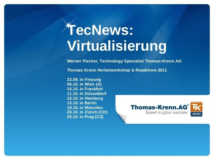 TecNews:VirtualisierungWerner Fischer, Technology Specialist Thomas-Krenn.AGThomas Krenn Herbstworkshop & Roadshow 201123....