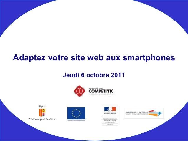 Jeudi 6 octobre 2011 Adaptez votre site web aux smartphones
