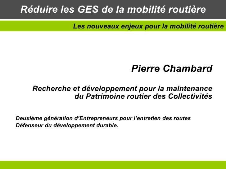 Réduire les GES de la mobilité routière Pierre Chambard Recherche et développement pour la maintenance du Patrimoine routi...