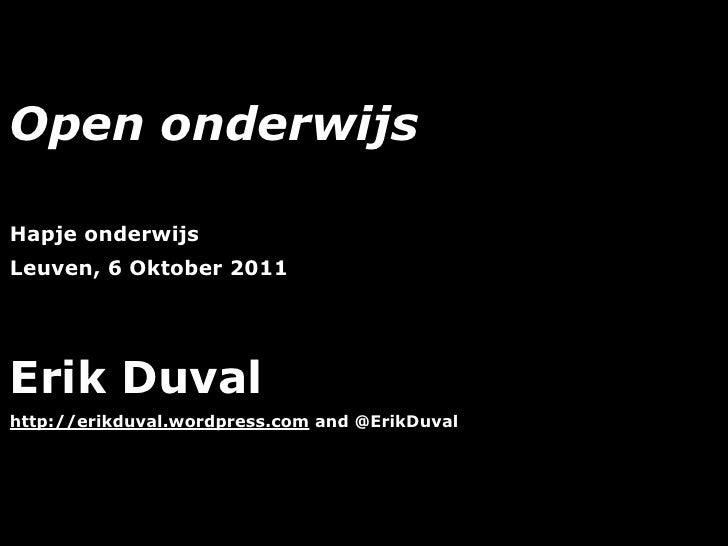 Open onderwijsHapje onderwijsLeuven, 6 Oktober 2011Erik Duvalhttp://erikduval.wordpress.com and @ErikDuval                ...