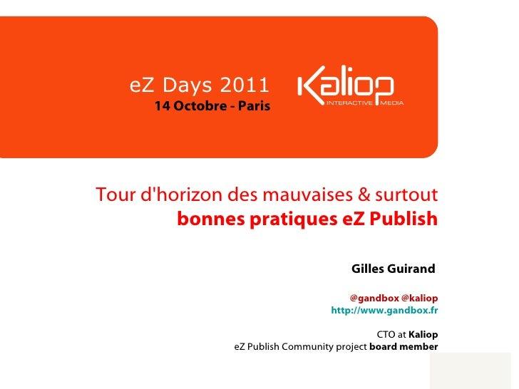 Tour d'horizon des mauvaises & surtout  bonnes pratiques eZ Publish Gilles Guirand    @gandbox @kaliop http://www.gandbox....