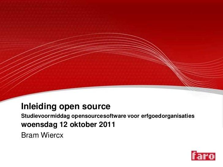 Inleiding open sourceStudievoormiddag opensourcesoftware voor erfgoedorganisatieswoensdag 12 oktober 2011Bram Wiercx