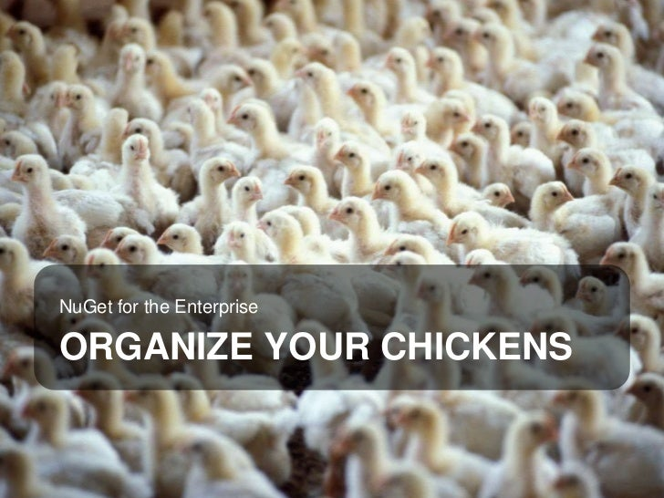 NuGet for the Enterprise      ORGANIZE YOUR CHICKENSFEBRUARY 12, 2012 | SLIDE 1
