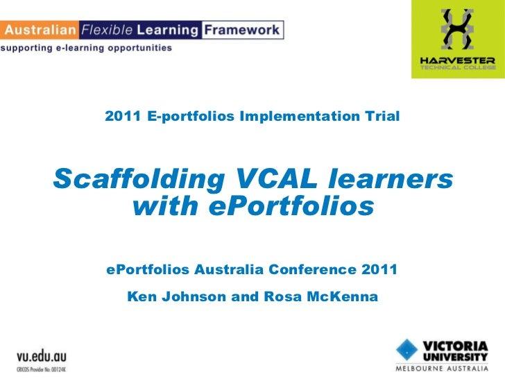 2011 E-portfolios Implementation Trial Scaffolding VCAL learners with ePortfolios ePortfolios Australia Conference 2011 Ke...
