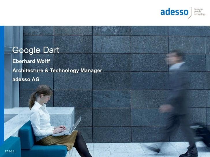 Google Dart     Eberhard Wolff     Architecture & Technology Manager     adesso AG27.10.11
