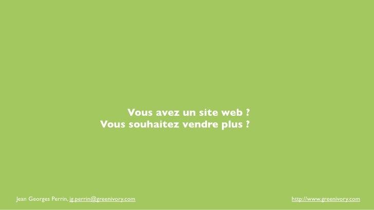 Vous avez un site web ?                               Vous souhaitez vendre plus ?Jean Georges Perrin, jg.perrin@greenivor...