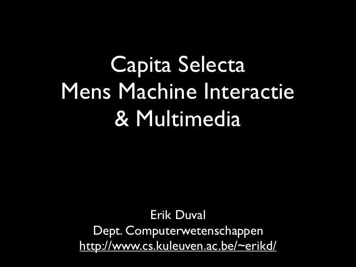 Capita SelectaMens Machine Interactie    & Multimedia             Erik Duval    Dept. Computerwetenschappen http://www.cs....