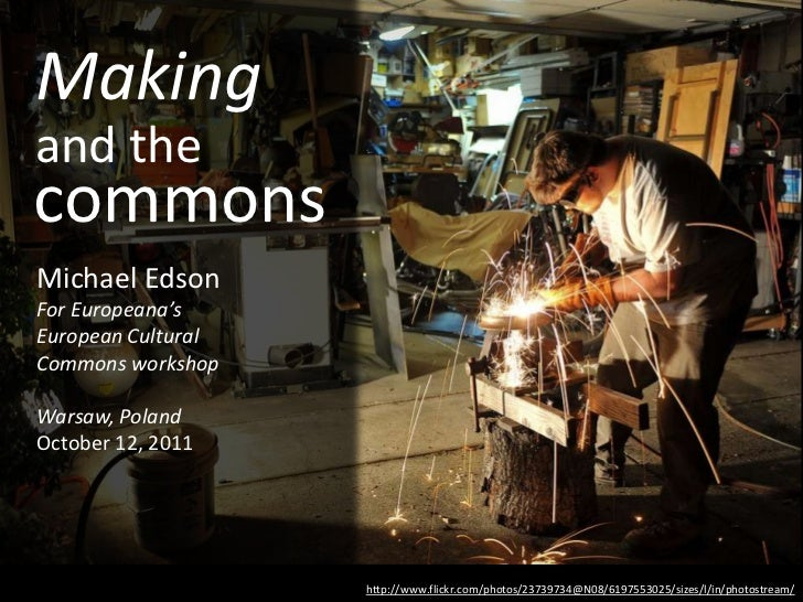 "Making and the Commons, for Europeana's ""European Cultural Commons"" conference :: Michael Edson"