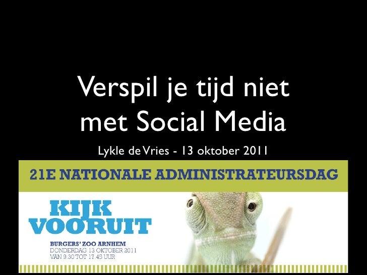 Verspil je tijd nietmet Social Media  Lykle de Vries - 13 oktober 2011 Nationale Administrateursdag 2011