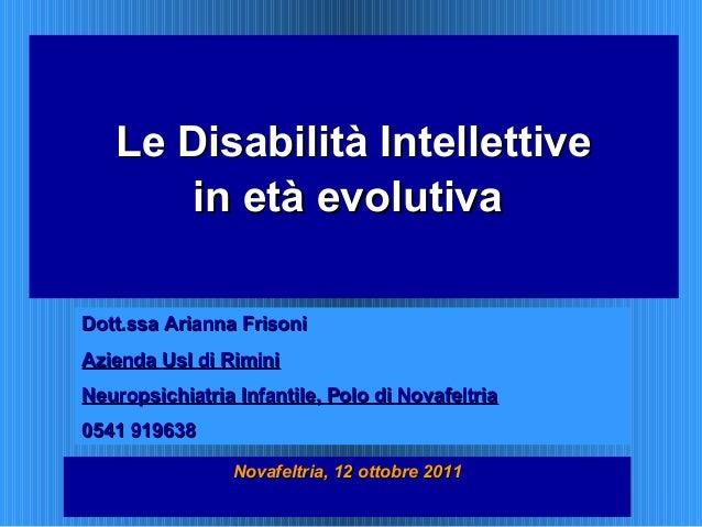 Le Disabilità IntellettiveLe Disabilità Intellettive in età evolutivain età evolutiva Novafeltria, 12 ottobre 2011Novafelt...
