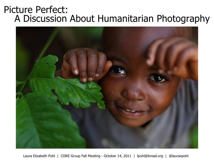 Picture Perfect: A Discussion About Humanitarian Photography Laura Elizabeth Pohl  |  CORE Group Fall Meeting - October 14...