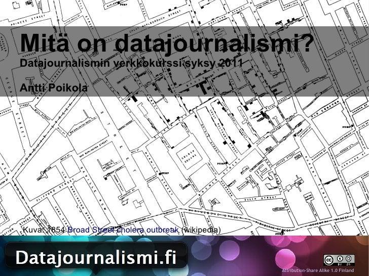 Mitä on datajournalismi?Datajournalismin verkkokurssi syksy 2011Antti PoikolaKuva: 1854 Broad Street cholera outbreak (wik...