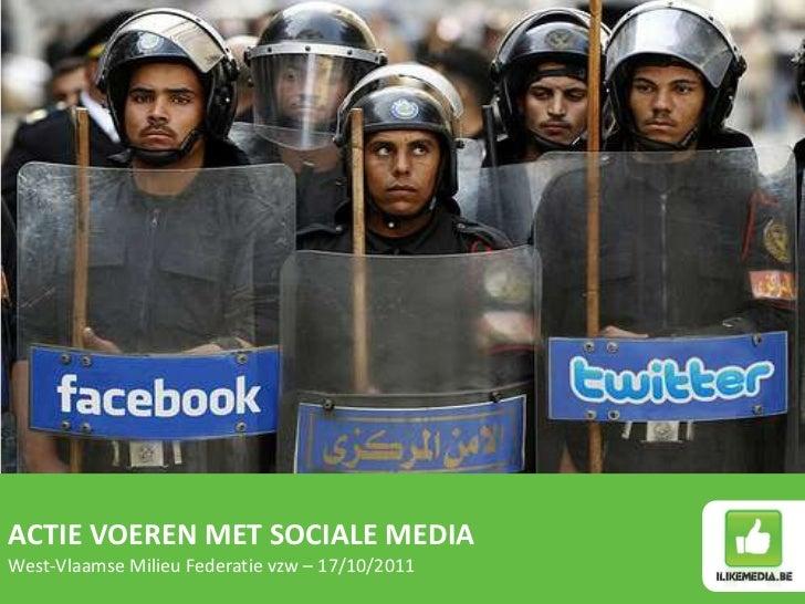 ACTIE VOEREN MET SOCIALE MEDIA<br />West-Vlaamse Milieu Federatie vzw – 17/10/2011<br />