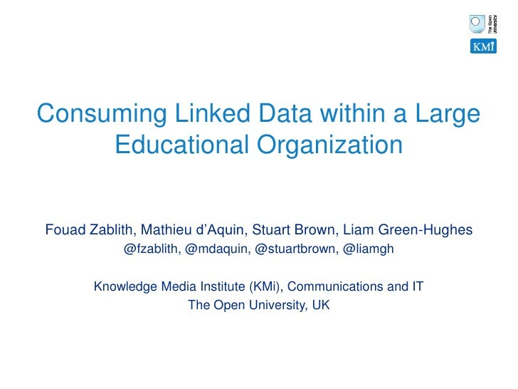 Consuming Linked Data within a Large     Educational OrganizationFouad Zablith, Mathieu d'Aquin, Stuart Brown, Liam Green-...