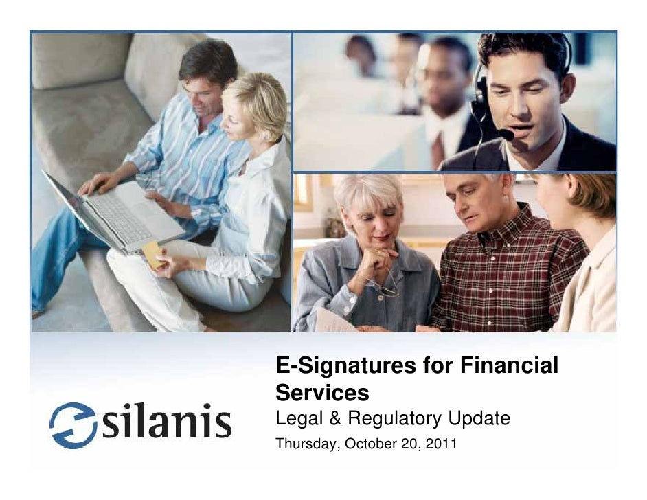 E-Signatures for FinancialServicesLegal & Regulatory UpdateThursday, October 20, 2011                      © Silanis Techn...