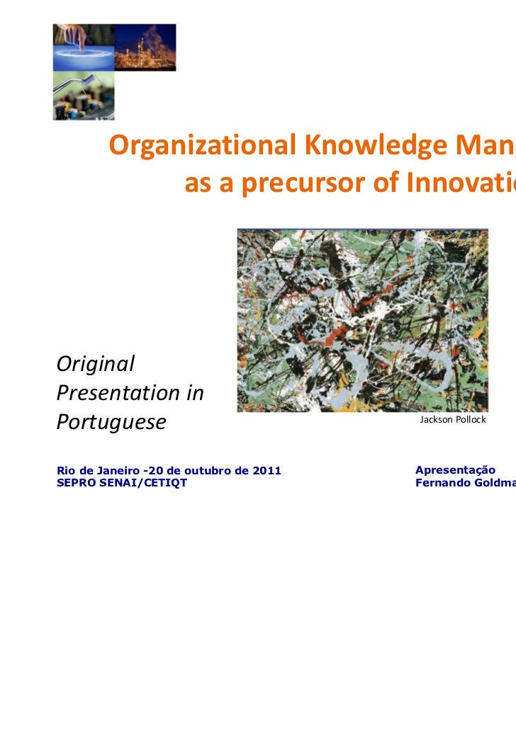 Organizational Knowledge Management             as a precursor of InnovationOriginalPresentation inPortuguese             ...