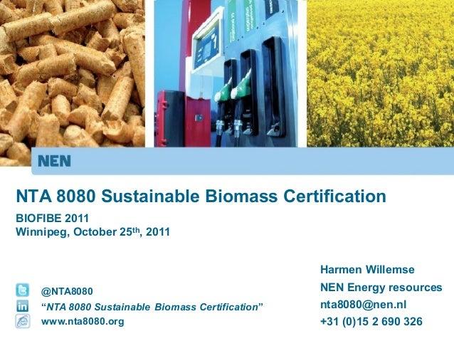 NTA 8080 Sustainable Biomass CertificationBIOFIBE 2011Winnipeg, October 25th, 2011                                        ...