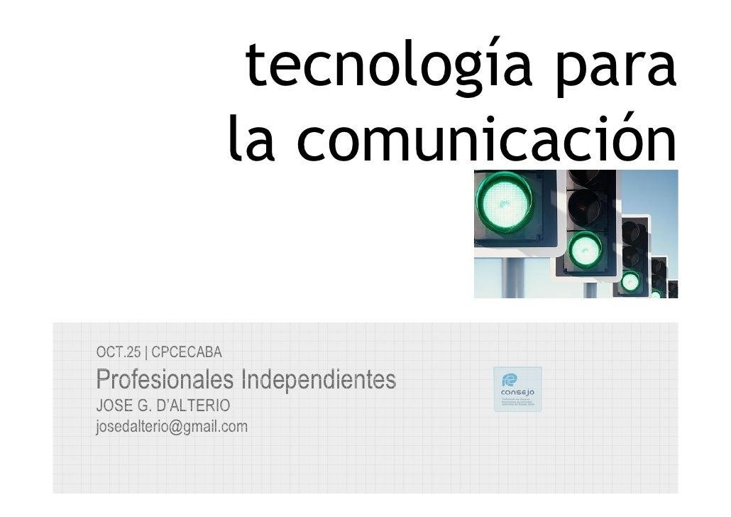 tecnología para                    la comunicaciónOCT.25   CPCECABAProfesionales IndependientesJOSE G. D'ALTERIOjosedalter...