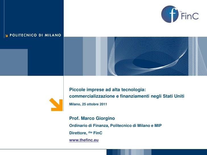 Piccole imprese ad alta tecnologia:commercializzazione e finanziamenti negli Stati UnitiMilano, 25 ottobre 2011Prof. Marco...