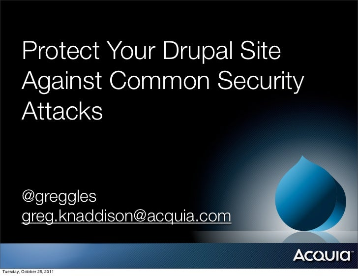 Protect Your Drupal Site         Against Common Security         Attacks         @greggles         greg.knaddison@acquia.c...