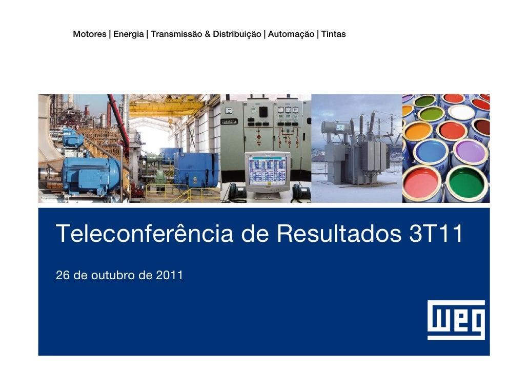 Motores | Energia | Transmissão & Distribuição | Automação | TintasTeleconferência de Resultados 3T1126 de outubro de 2011...
