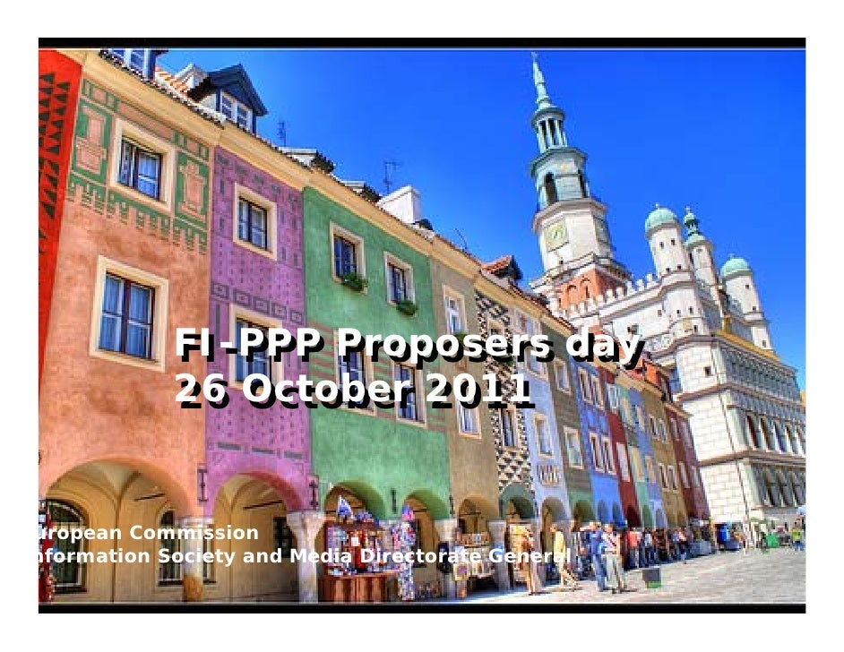 FI-PPP Proposers day            FI-PPP Proposers day            26 October 2011            26 October 2011uropean Commissi...