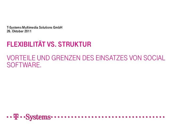 T-Systems Multimedia Solutions GmbH26. Oktober 2011FLEXIBILITÄT VS. STRUKTURVORTEILE UND GRENZEN DES EINSATZES VON SOCIALS...