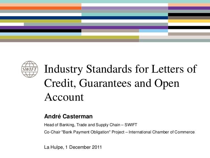 Industry Standards for Letters ofCredit, Guarantees and OpenAccountAndré CastermanHead of Banking, Trade and Supply Chain ...