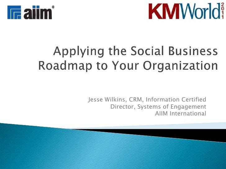 20111031 KMWorld 2011 Applying the Social Business Roadmap to Your Organization