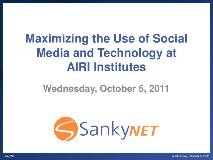Maximizing the Use of Social Media and Technology at AIRI Institutes<br />Wednesday, October 5, 2011<br />